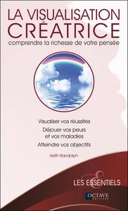 LA VISUALISATION CREATRICE - COMPRENDRE LA RICHESSE DE VOTRE PENSEE