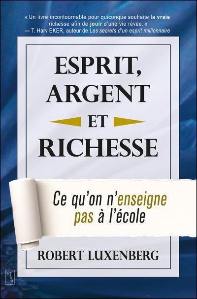 ESPRIT, ARGENT ET RICHESSE - CE QU'ON N'ENSEIGNE PAS A L'ECOLE