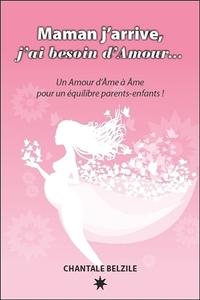 MAMAN J'ARRIVE, J'AI BESOIN D'AMOUR... UN AMOUR D'AME A AME POUR UN EQUILIBRE PARENTS-ENFANTS !