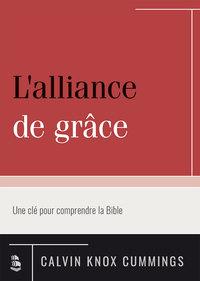 L ALLIANCE DE GRACE. UNE CLE POUR COMPRENDRE LA BIBLE
