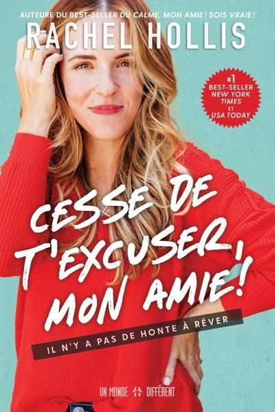 CESSE DE T'EXCUSER, MON AMIE ! - IL N'Y A PAS DE HONTE A REVER
