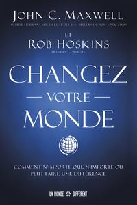 CHANGEZ VOTRE MONDE - COMMENT N'IMPORTE QUI, N'IMPORTE OU PEUT FAIRE UNE DIFFERENCE
