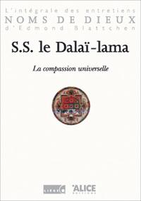 LA COMPASSION UNIVERSELLE. L'INTEGRALE DES ENTRETIENS D'EDMOND BLATTCHEN