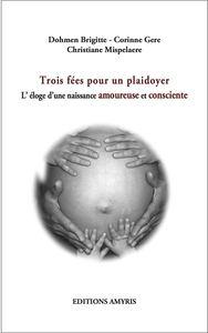 TROIS FEES POUR UN PLAIDOYER - L'ELOGE D'UNE NAISSANCE AMOUREUSE ET CONSCIENTE