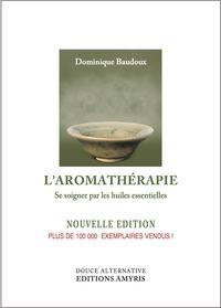 L'AROMATHERAPIE - SE SOIGNER PAR LES HUILES ESSENTIELLES