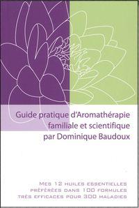GUIDE PRATIQUE D'AROMATHERAPIE FAMILIALE ET SCIENTIFIQUE - MES 12 HUILES ESSENTIELLES PREFEREES DANS