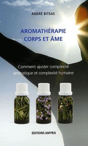 AROMATHERAPIE CORPS ET AME - COMMENT AJUSTER COMPLEXITE AROMATIQUE ET COMPLEXITE HUMAINE