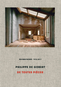 PHILIPPE DE GOBERT - DE TOUTES PIECES OEUVRES / WORKS 1972-2017