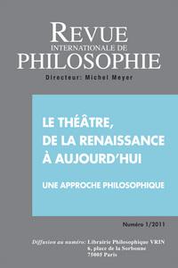 REVUE INTERNATIONALE DE PHILOSOPHIE 255 (1-2011) LE THEATRE, DE LA RENAISSANCE A AUJOURD HUI
