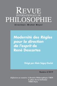 REVUE INTERNATIONALE DE PHILOSOPHIE 290 (4-2019)  MODERNITE REGLES POUR LA DIRECTION DE L ESPRIT