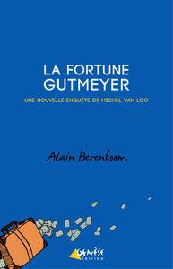 LA FORTUNE GUTMEYER - UNE NOUVELLE ENQUETE DE MICHEL VAN LOO