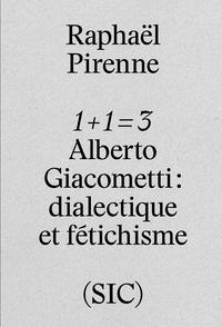 1 + 1 = 3 - ALBERTO GIACOMETTI - DIALECTIQUE ET FETICHISME