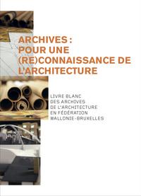 ARCHIVES : POUR UNE (RE)CONNAISSANCE DE L'ARCHITECTURE.