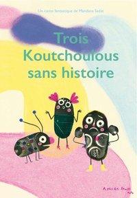TROIS KOUTCHOULOUS SANS HISTOIRE