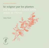 SE SOIGNER PAR LES PLANTES - LES TROUBLES ET AUTRES PETITS MAUX DE L'HIVER.