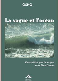 VAGUE ET L'OCEAN (LA) - VOUS N'ETES PAS LA VAGUE, VOUS ETES L'OCEAN