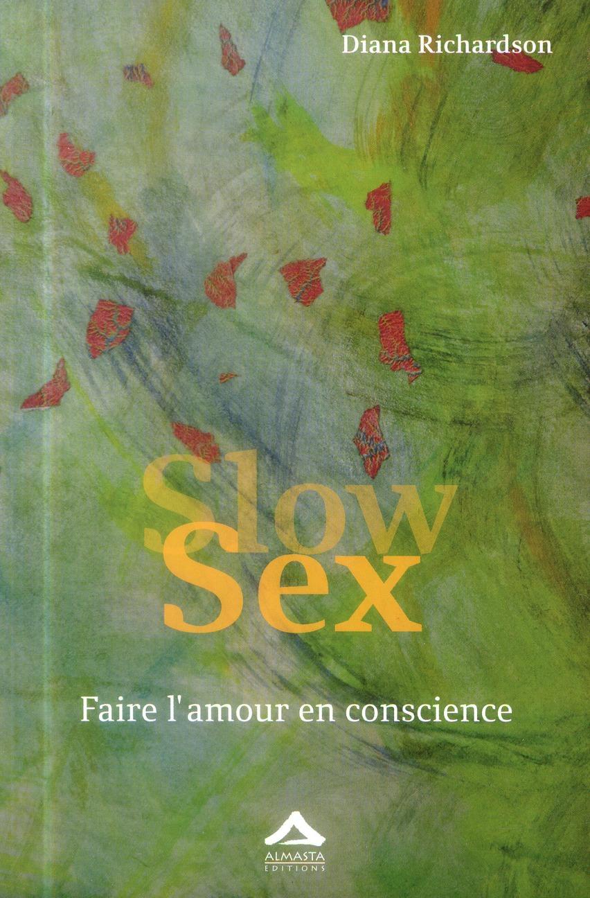 SLOW SEX : FAIRE L AMOUR EN CONSCIENCE