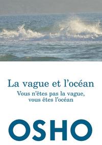 VAGUE ET L OCEAN (LA) : VOUS N ETES PAS LA VAGUE, VOUS ETES L OCEAN - REEDITION