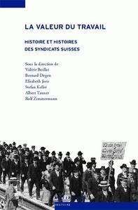 VALEUR DU TRAVAIL (LA). HISTOIRE ET HISTOIRES DES SYNDICATS SUISSES