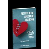 RECONSTRUIRE APRES UNE TRAHISON - LA FIDELITE DANS LE COUPLE