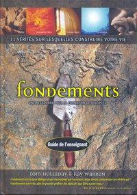 FONDEMENTS - 11 VERITES SUR LESQUELLES CONSTRUIRE VOTRE VIE : GUIDE DE L'ENSEIGNANT AVEC CD-ROM