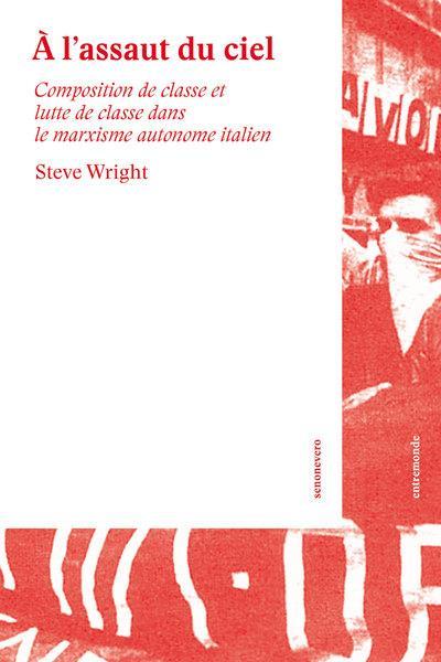 A L ASSAUT DU CIEL - COMPOSITION DE CLASSE ET LUTTE DE CLASSE DANS LE MARXISME AUTONOME ITALIEN