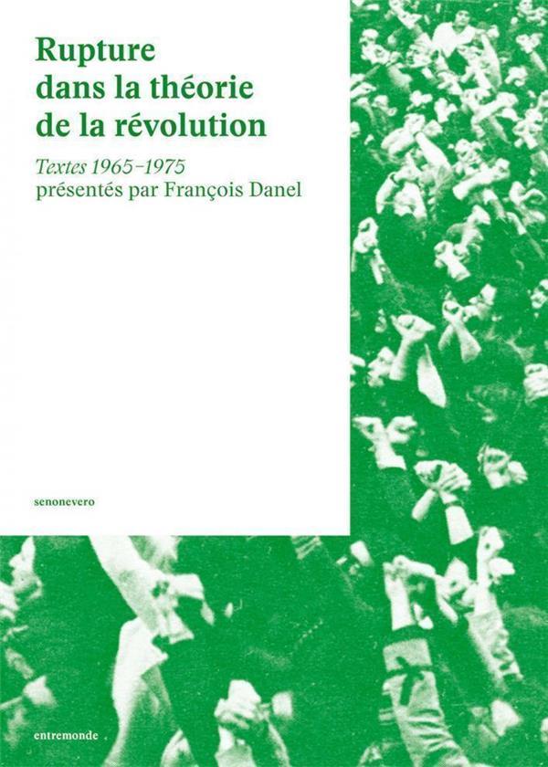 RUPTURE DANS LA THEORIE DE LA REVOLUTION - TEXTES 1965?1975