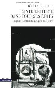 L'ANTISEMITISME DANS TOUS SES ETATS - DEPUIS L'ANTIQUITE JUSQU'A NOS JOURS