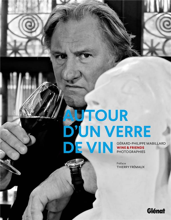 PHOTOGRAPHIES AUTOUR D'UN VERRE DE VIN - WINE AND FRIENDS