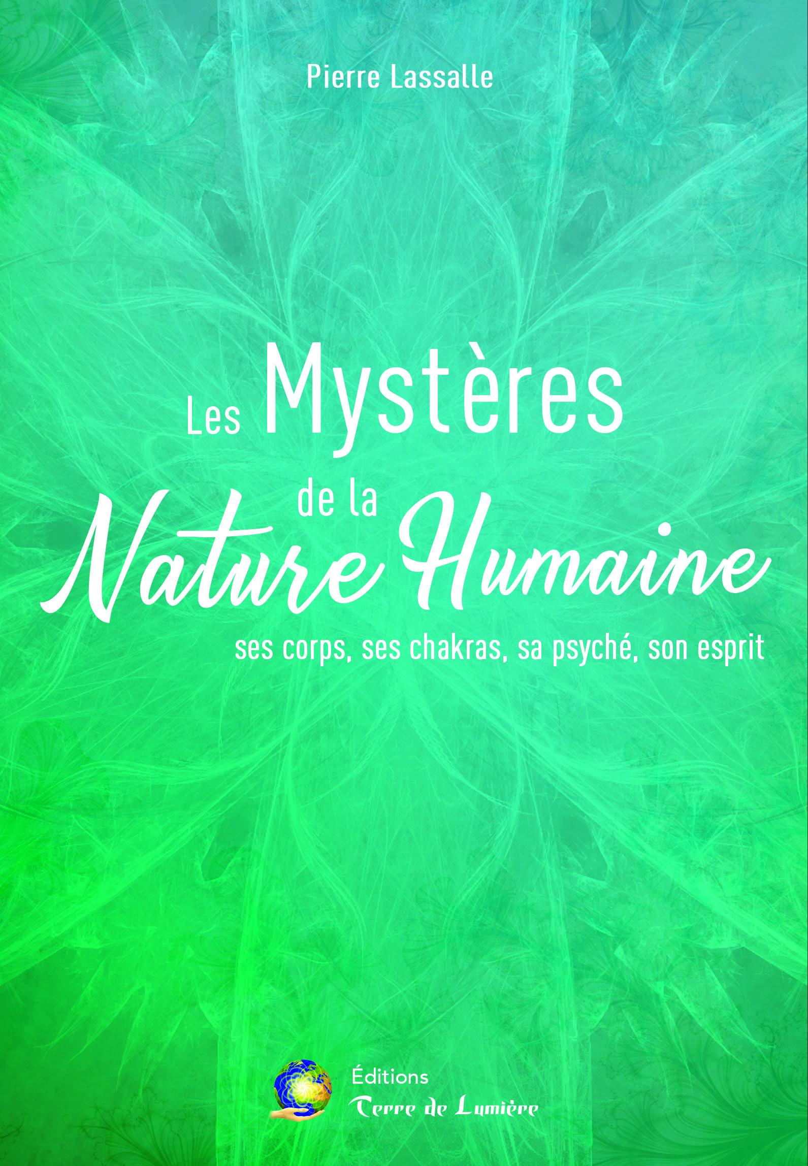 LES MYSTERES DE LA NATURE HUMAINE - SES CORPS, SES CHAKRAS, SA PSYCHE, SON ESPRIT