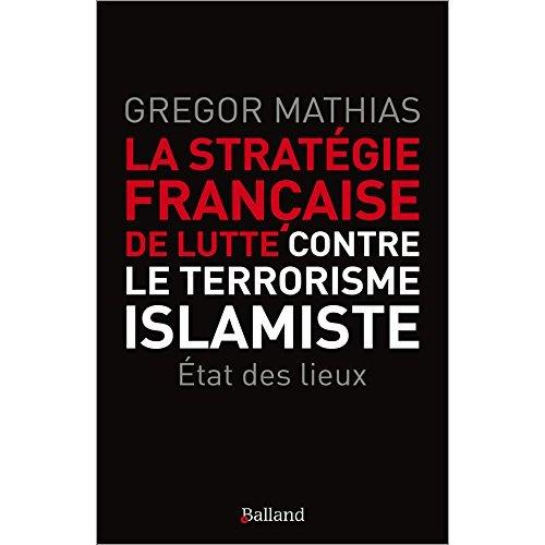 LA STRATEGIE FRANCAISE DE LUTTE CONTRE LE TERRORISME ISLAMIS