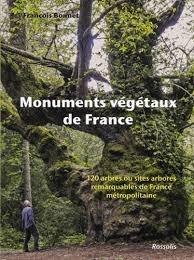 MONUMENTS VEGETAUX DE FRANCE - 120 ARBRES OU SITES ARBORES REMARQUABLES DE FRANCE METROPOLITAINE