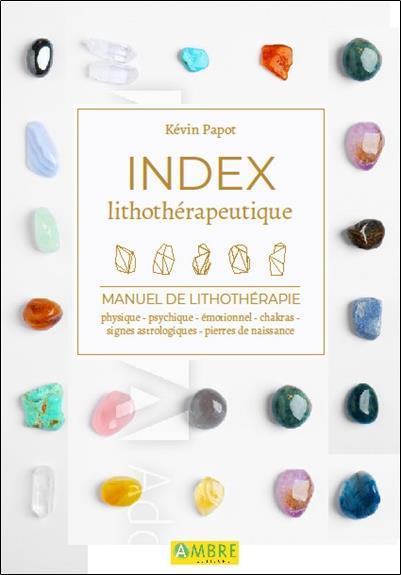 INDEX LITHOTHERAPEUTIQUE - MANUEL DE LITHOTHERAPIE