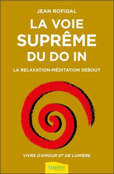 LA VOIE SUPREME DU DO IN - LA RELAXATION-MEDITATION DEBOUT