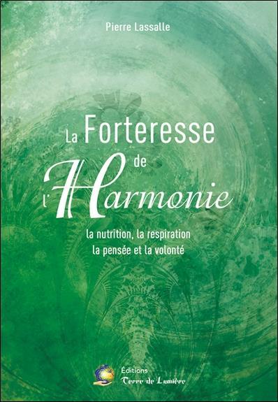 LA FORTERESSE DE L'HARMONIE - LA NUTRITION, LA RESPIRATION, LA PENSEE ET LA VOLONTE