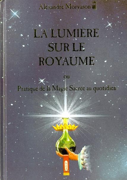 LA LUMIERE SUR LE ROYAUME OU PRATIQUE DE LA MAGIE SACREE AU QUOTIDIEN