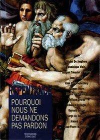 LA REPENTANCE POURQUOI NOUS NE DEMANDONS PAS PARDON