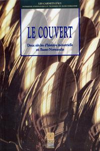 COUVERT (LE) DE BASSE-NORMANDIE : DEUX SIECLES D'HISTOIRE INDUSTRIELLE