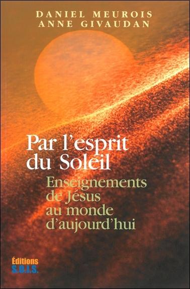 PAR L'ESPRIT DU SOLEIL - ENSEIGNEMENTS DE JESUS AU MONDE D'AUJOURD'HUI
