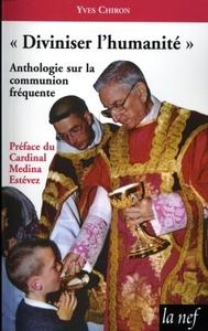 DIVINISER L'HUMANITE - ANTHOLOGIE SUR LA COMMUNION FREQUENTE