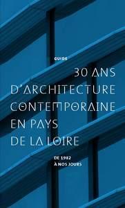30 D'ARCHITECTURE CONTEMPORAINE EN PAYS DE LA LOIRE