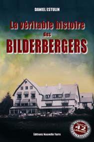 VERITABLE HISTOIRE DES BILDERBERGERS (LA)