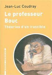 LE PROFESSEUR BOUC - THEORIES D'UN IRASCIBLE