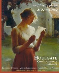 AU FIL DE LA PLUME DE ZELIE DELISE. HOULGATE CORRESPONDANCE 1859-1876