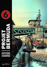 PROJET BERMUDA, TOME 6. HISTOIRES PLUS OU MOINS COURTES