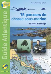 GUIDE ATLANTIQUE, 75 PARCOURS DE CHASSE SOUS-MARINE DE BREST A HENDAYE