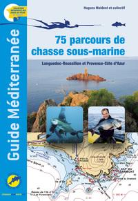 GUIDE MEDITERRANEE, 75 PARCOURS DE CHASSE SOUS-MARINE / LANGUEDOC-ROUSSILLON ET PROVENCE-COTE D'AZUR