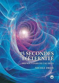 45 SECONDES D'ETERNITE - MES SOUVENIRS DE L'AU-DELA