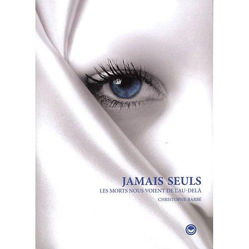 JAMAIS SEULS - LES MORTS NOUS VOIENT DE L'AU-DELA