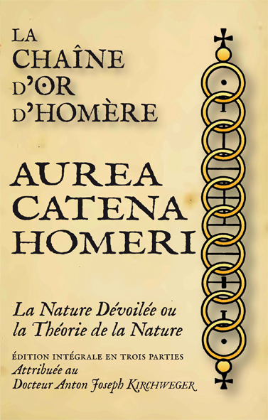 LA CHAINE D'OR D'HOMERE - AUREA CATENA HOMERI, LA NATURE DEVOILEE OU LA THEORIE DE LA NATURE